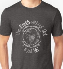 "The EARTH without ART is just ""EH"" T-Shirt"