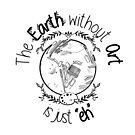 "The EARTH without ART is just ""EH"" by Àngela Amorós"