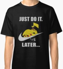 Do It Later... Classic T-Shirt