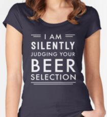 I am silently judging your beer selection Women's Fitted Scoop T-Shirt