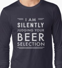 I am silently judging your beer selection Long Sleeve T-Shirt