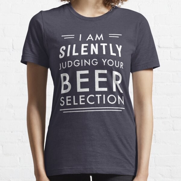 I am silently judging your beer selection Essential T-Shirt