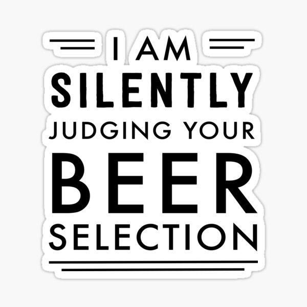 I am silently judging your beer selection Sticker