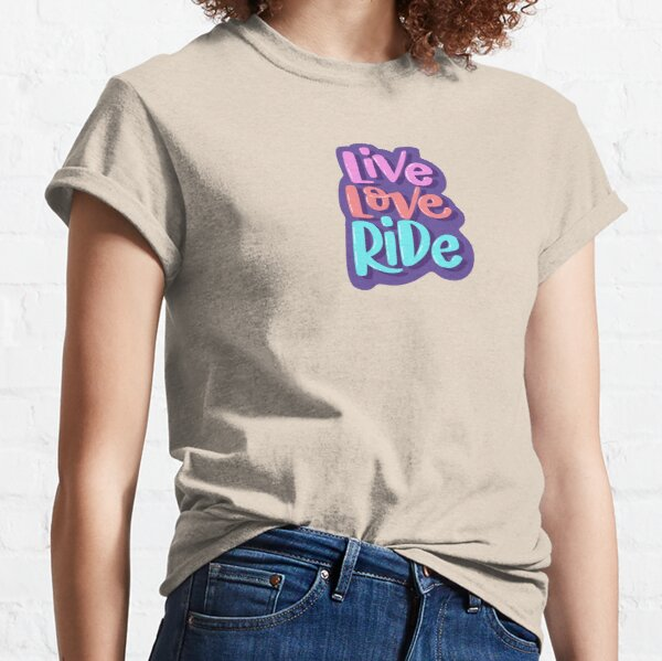 Live, Love, Ride Classic T-Shirt