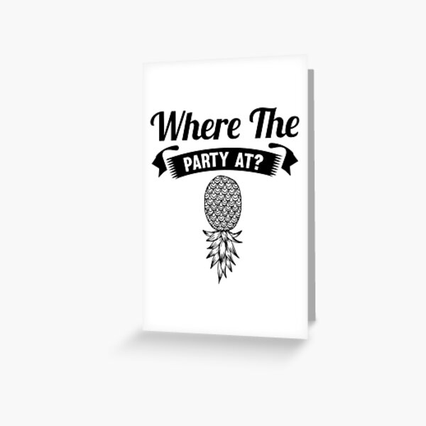 Where The Party At Upside Down Pineapple Greeting Card