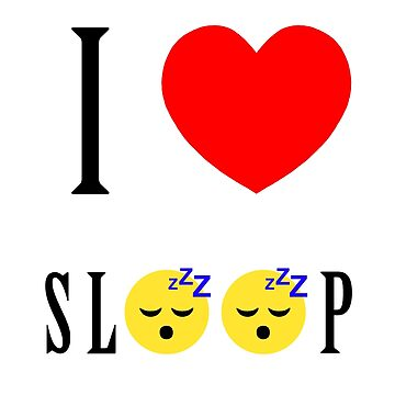 I Love Sleep by LexieInc