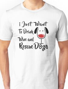 Drink Wine and Rescue Dogs Unisex T-Shirt