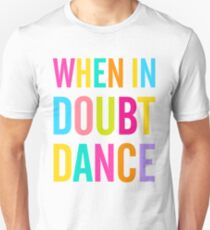 When In Doubt Dance! Unisex T-Shirt