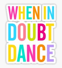 When In Doubt Dance! Sticker