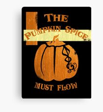 The Pumpkin Spice Must Flow Canvas Print