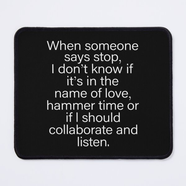 When someone says stop I don't know if it's in the name of love Mouse Pad