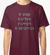 K-pop, Coffee, Ramen - Korean Dramas Classic T-Shirt
