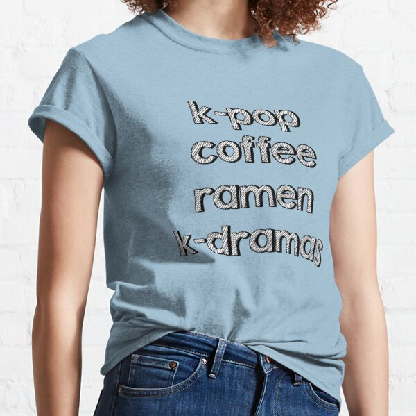 K-pop, Coffee, Ramen - Korean Dramas Classic T-Shirt