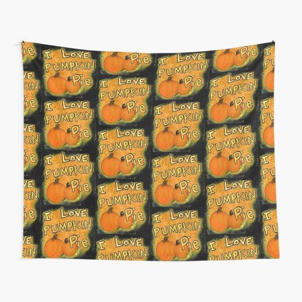 I love Pumpkin Pie Graphic Celebration of life Tapestry