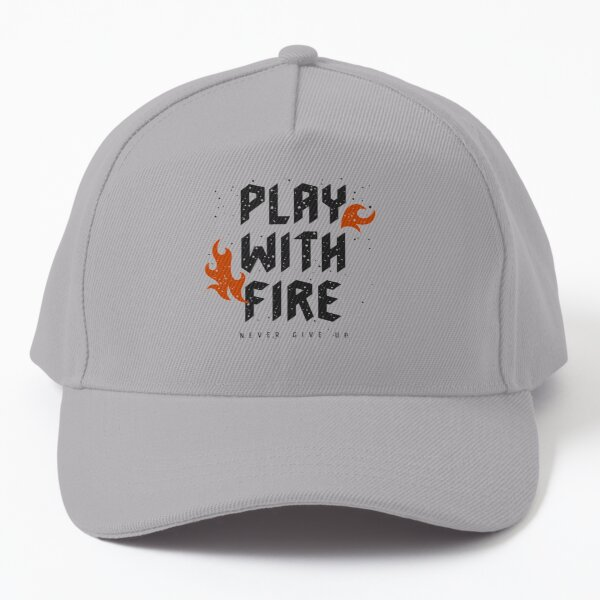 Play With Fire - Never Give Up Baseball Cap