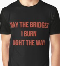 May The Bridges I Burn Light The Way Graphic T-Shirt
