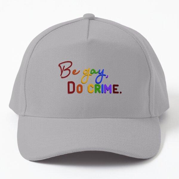 Be Gay, Do Crimes - Pride Design Baseball Cap