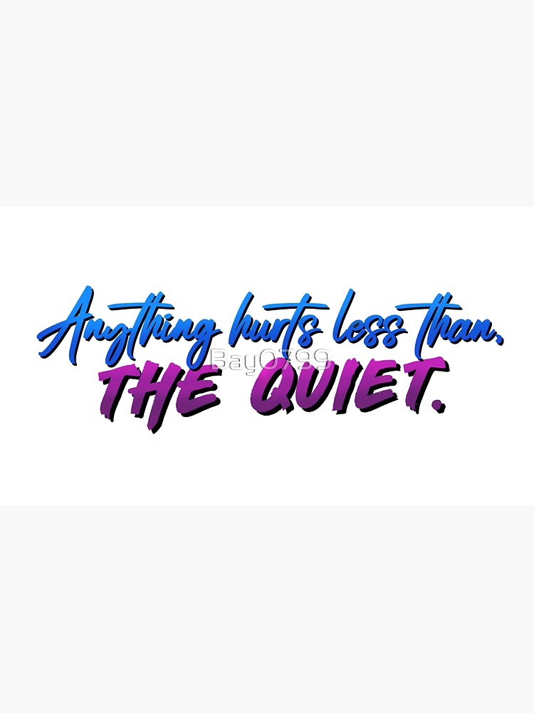 Anything Hurts Less Than The Quiet - Troye Design by Bay0799