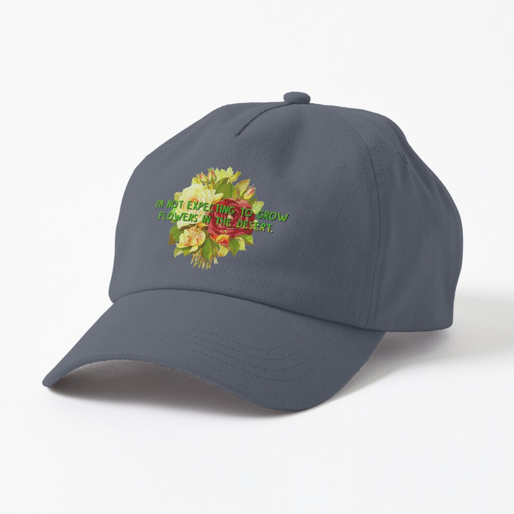 Not Expecting Flowers in The Desert - Big Country Design Cap