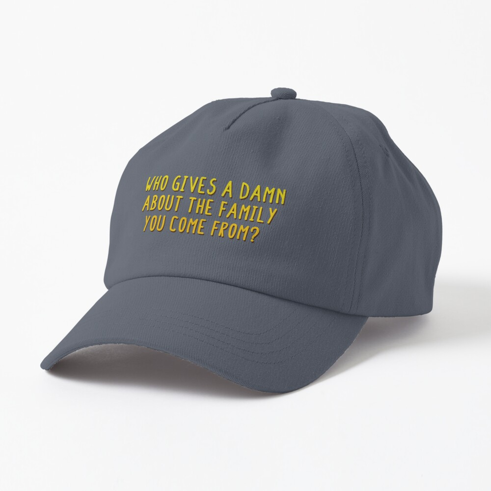 Who Gives A Damn About The Family You Come From - MIKA Design Cap