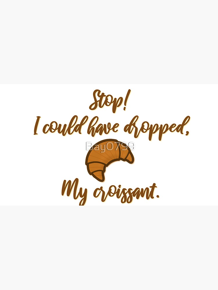 Stop! I could've dropped my croissant! - Vine Design by Bay0799