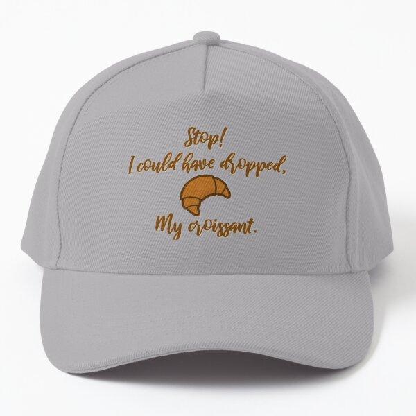 Stop! I could've dropped my croissant! - Vine Design Baseball Cap
