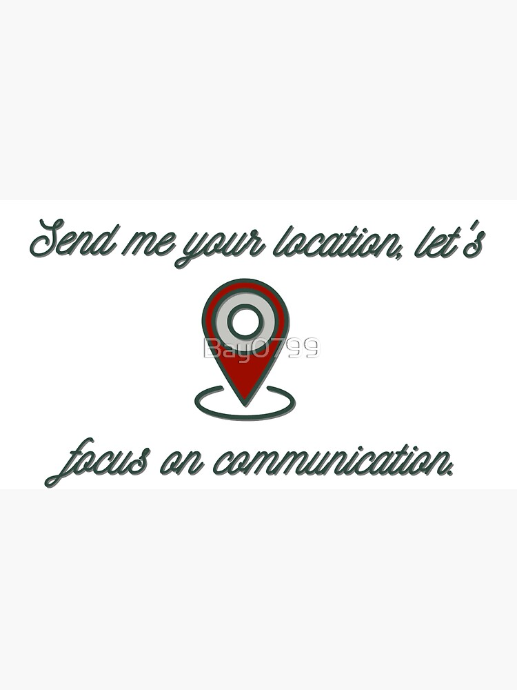 Send Me Your Location - Khalid Design by Bay0799
