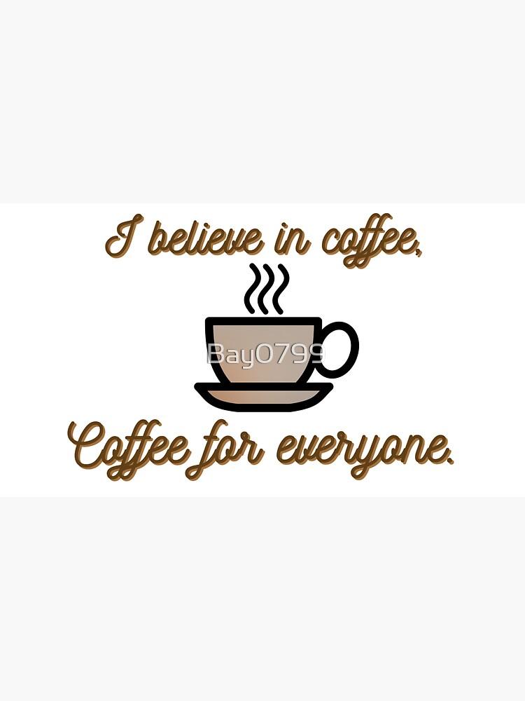 I Believe In Coffee - Daria Morgendorffer Design by Bay0799
