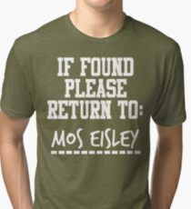 If Found, Please Return to Mos Eisley Tri-blend T-Shirt