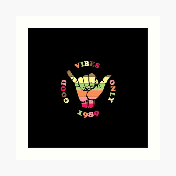 Good Vibes Only 1989 Classic Art Print