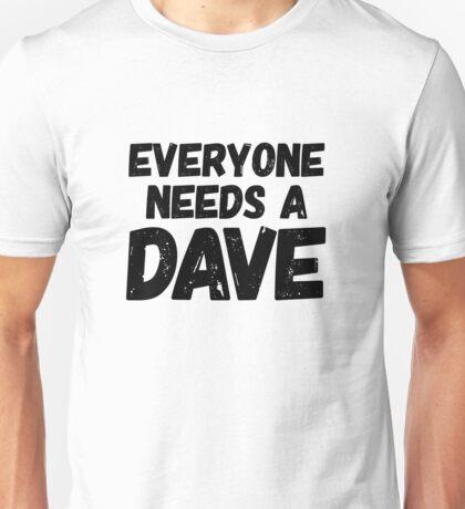 Everyone needs a Dave Unisex T-Shirt