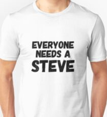 Everyone needs a Steve Unisex T-Shirt