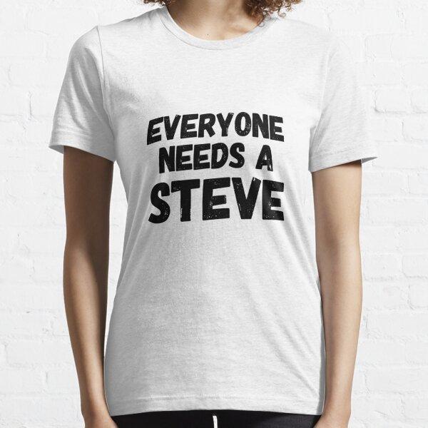 Everyone needs a Steve Essential T-Shirt