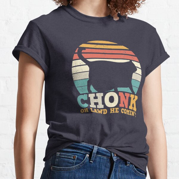 Funny - Chonk Oh Lawd He Comin - Unisex - Dark Blue - Cat Classic T-Shirt