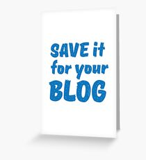 Save it for your blog Greeting Card