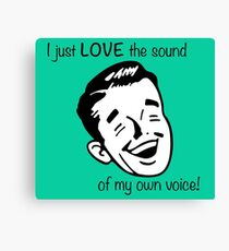 I just LOVE the sound of my own voice! Canvas Print