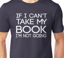 If I can't take my book I'm not going Unisex T-Shirt