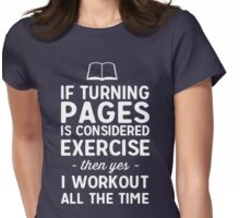 If turning pages is considered exercise then yes I workout all the time Womens Fitted T-Shirt