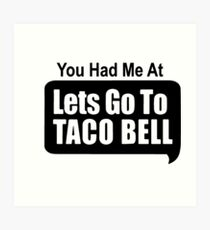 You Had Me At Lets Go To Taco Bell Art Print
