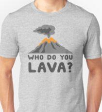 Who do you lava? Unisex T-Shirt