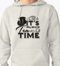"""Always tea time"" - The Mad Hatter, Alice in wonderland Pullover Hoodie"