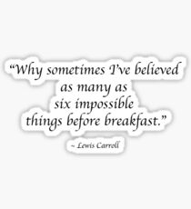 6 impossible things before breakfast Sticker