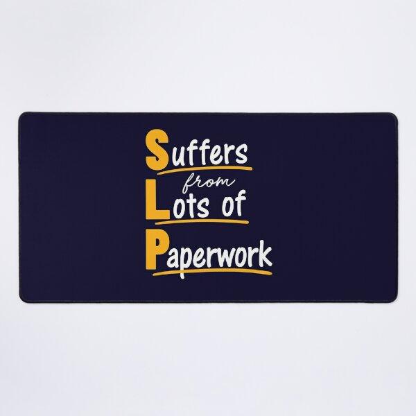 SLP Speech Language Pathologist Suffers From Lots of Paperwork Desk Mat