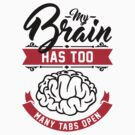 my brain has too many tabs open by Cheesybee