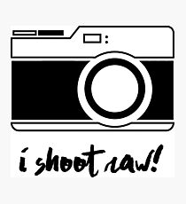 I Shoot Raw! Photographic Print