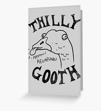 Thilly Gooth Greeting Card