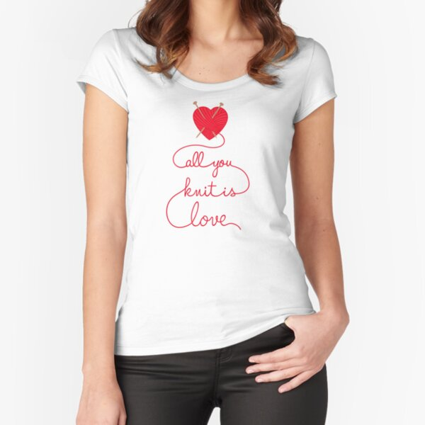 Knitting Products - All You Knit is Love Fitted Scoop T-Shirt