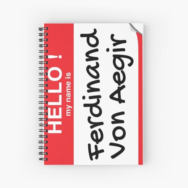 Hello My Name Is Ferdinand Von Aegir Spiral Notebook