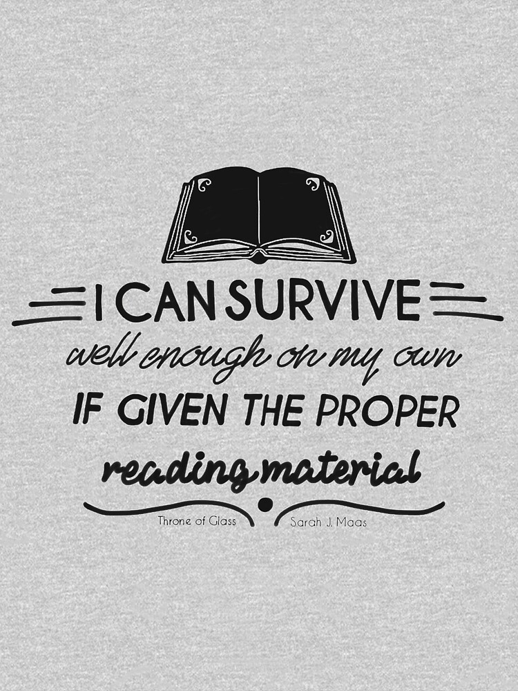 I can survive well enough on my own - if given the proper reading material by savantreader