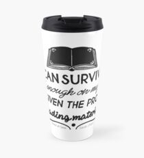 I can survive well enough on my own - if given the proper reading material Travel Mug